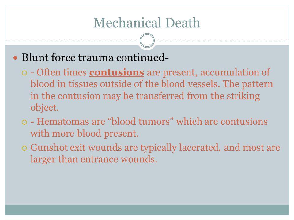 Mechanical Death Blunt force trauma continued-