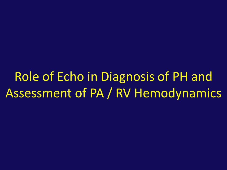 Role of Echo in Diagnosis of PH and Assessment of PA / RV Hemodynamics