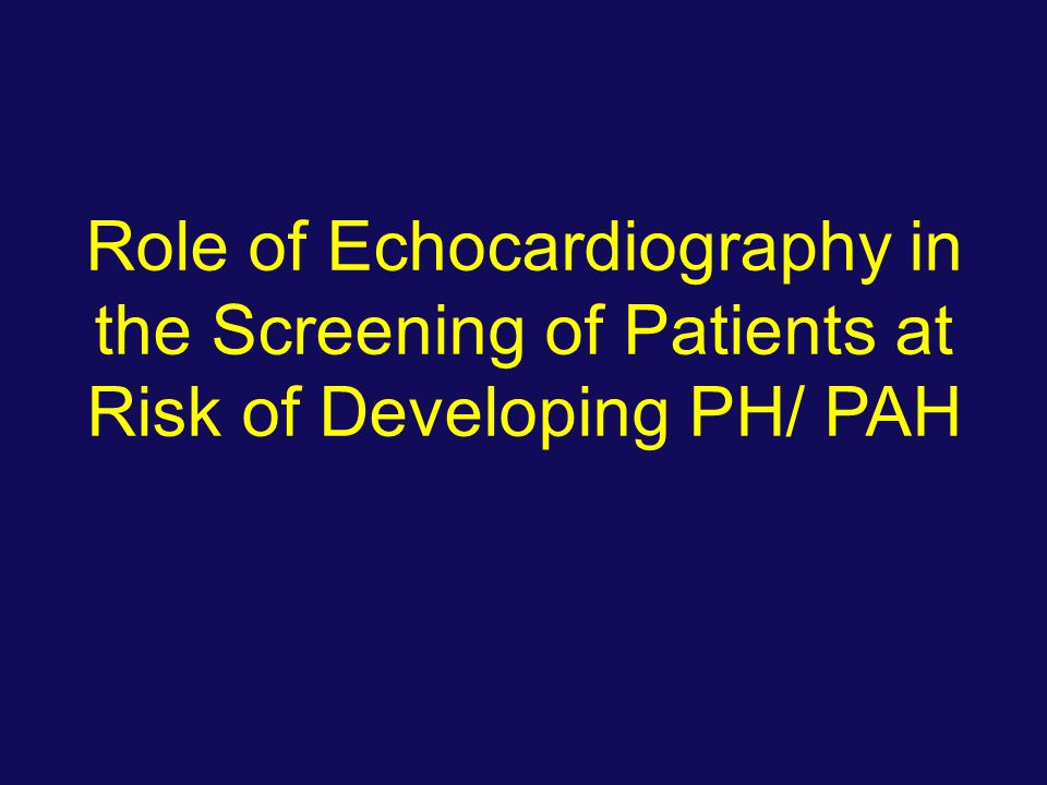 Role of Echocardiography in the Screening of Patients at Risk of Developing PH/ PAH