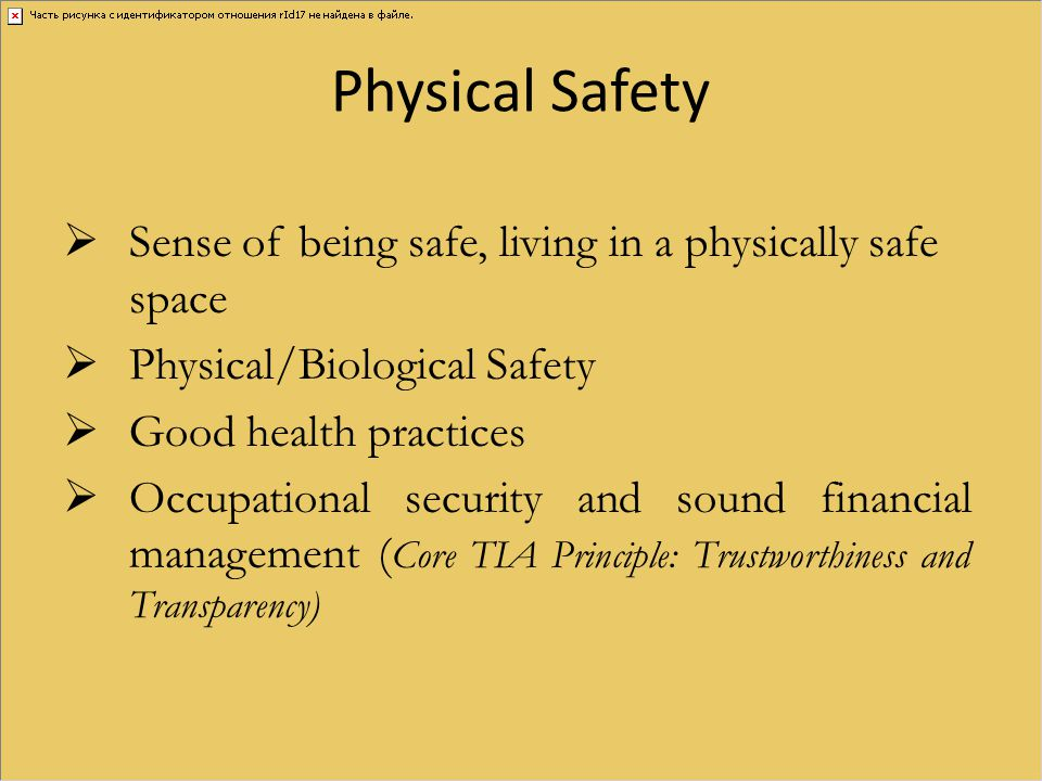 Physical Safety Sense of being safe, living in a physically safe space