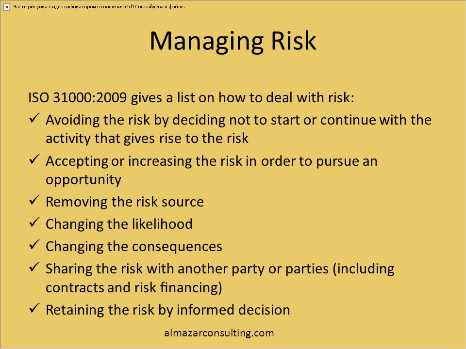 Managing Risk ISO 31000:2009 gives a list on how to deal with risk: