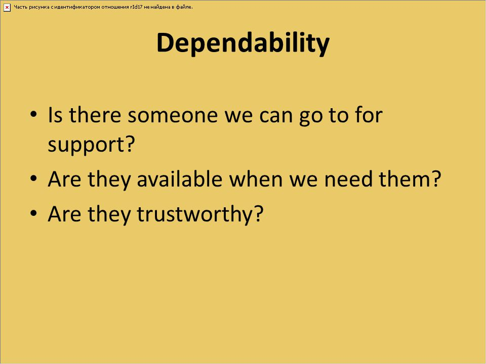 Dependability Is there someone we can go to for support