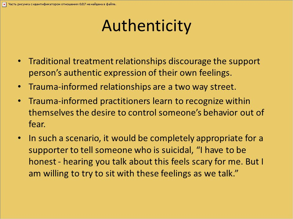Authenticity Traditional treatment relationships discourage the support person's authentic expression of their own feelings.