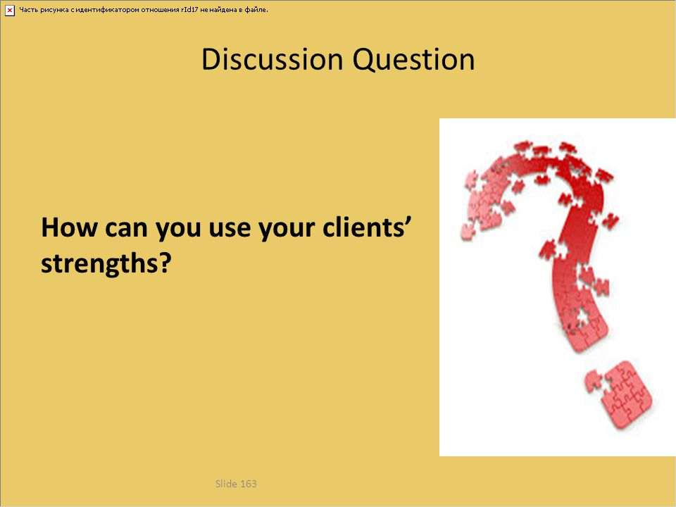 Discussion Question How can you use your clients' strengths Example: