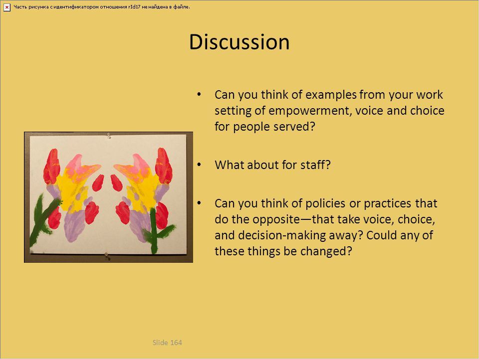 Discussion Can you think of examples from your work setting of empowerment, voice and choice for people served