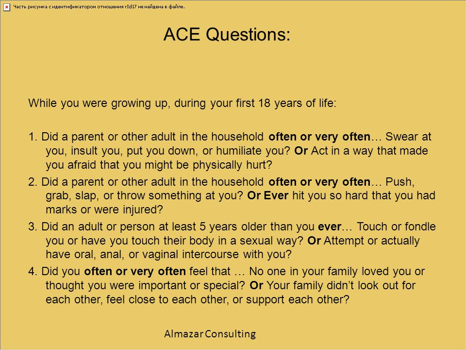 ACE Questions: While you were growing up, during your first 18 years of life: