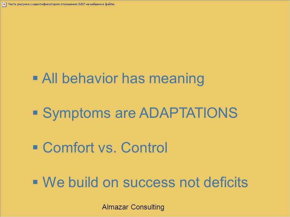 All behavior has meaning Symptoms are ADAPTATIONS Comfort vs. Control