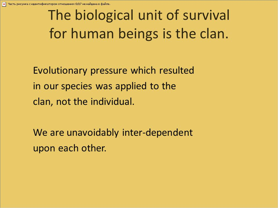 The biological unit of survival for human beings is the clan.
