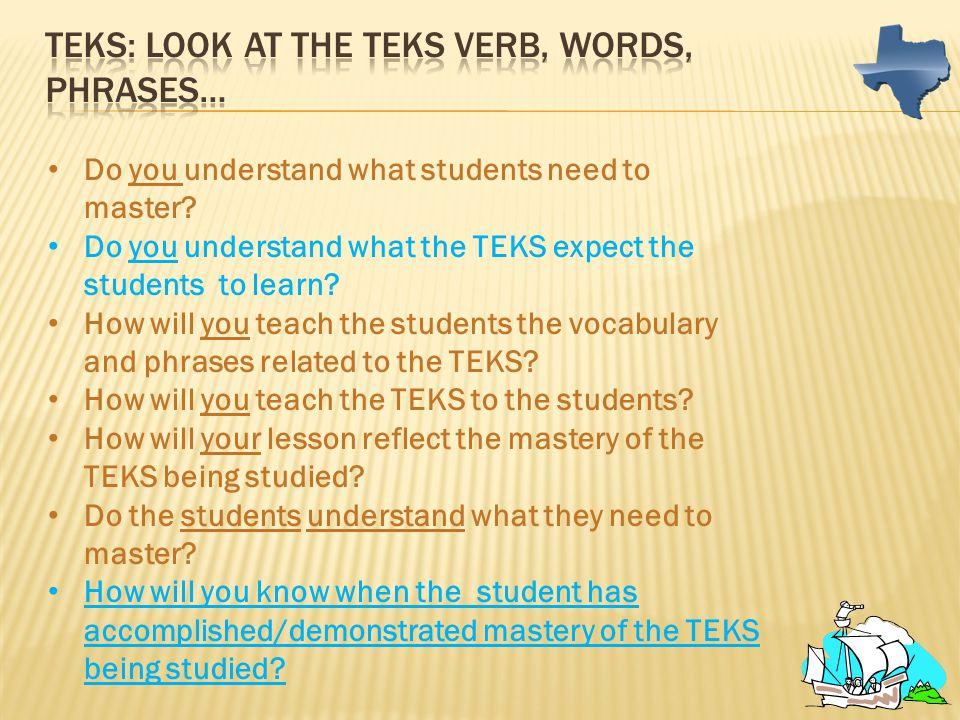 TEKS: Look at the TEKS verb, words, phrases…