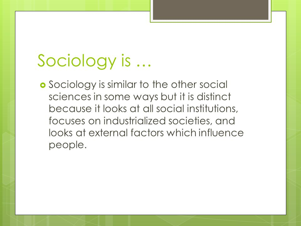 Sociology is …