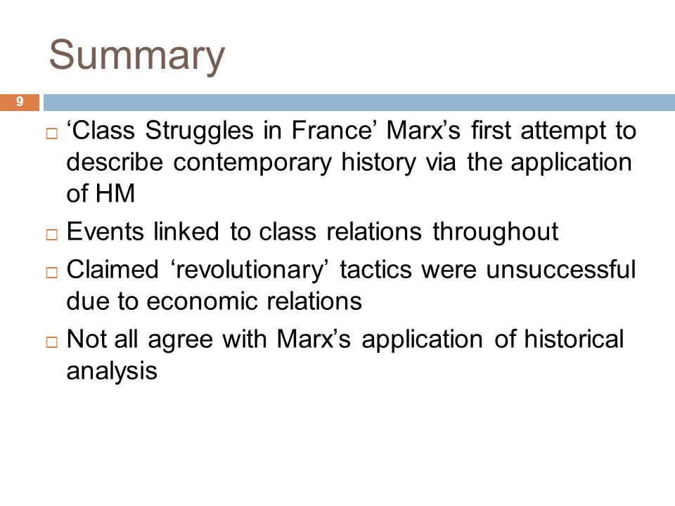 Summary 9. 'Class Struggles in France' Marx's first attempt to describe contemporary history via the application of HM.