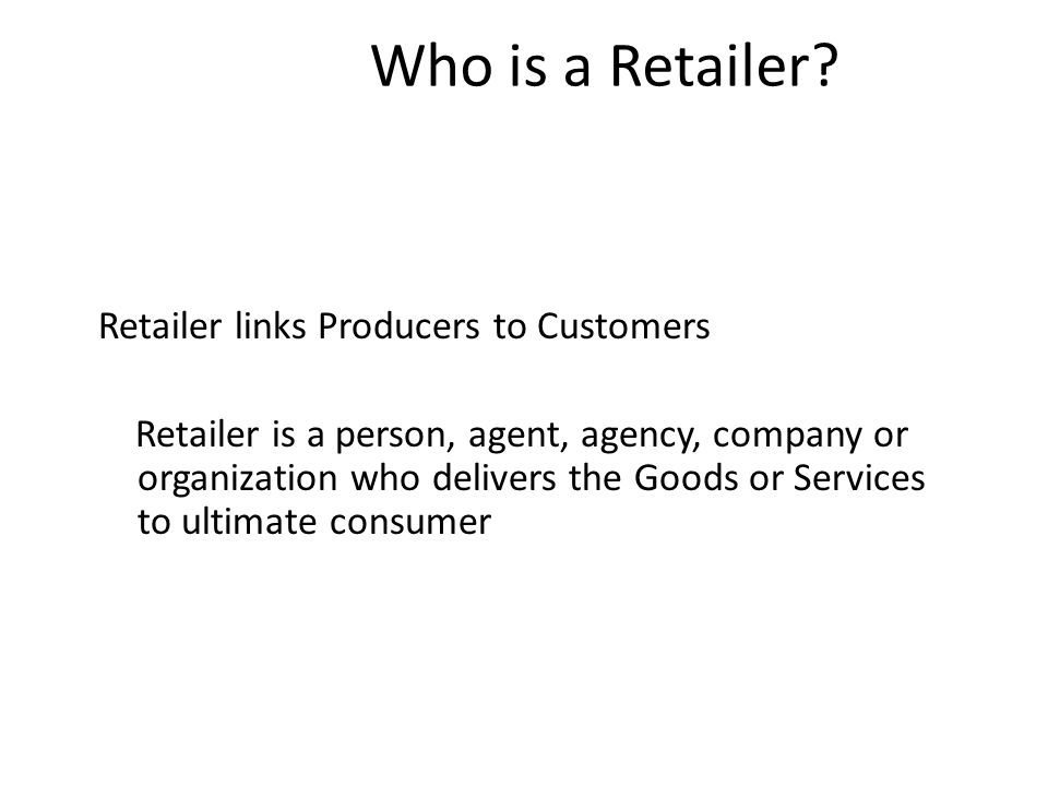 Who is a Retailer Retailer links Producers to Customers