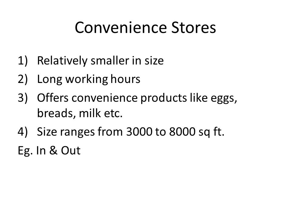 Convenience Stores Relatively smaller in size Long working hours