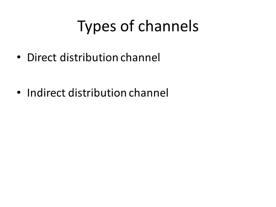Types of channels Direct distribution channel