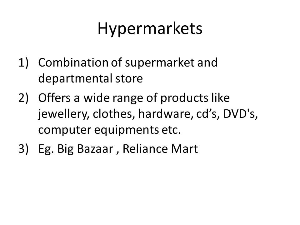 Hypermarkets Combination of supermarket and departmental store