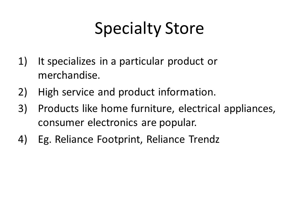 Specialty Store It specializes in a particular product or merchandise.