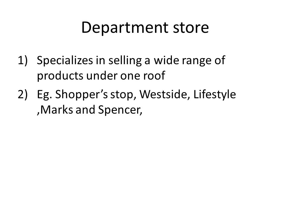 Department store Specializes in selling a wide range of products under one roof.