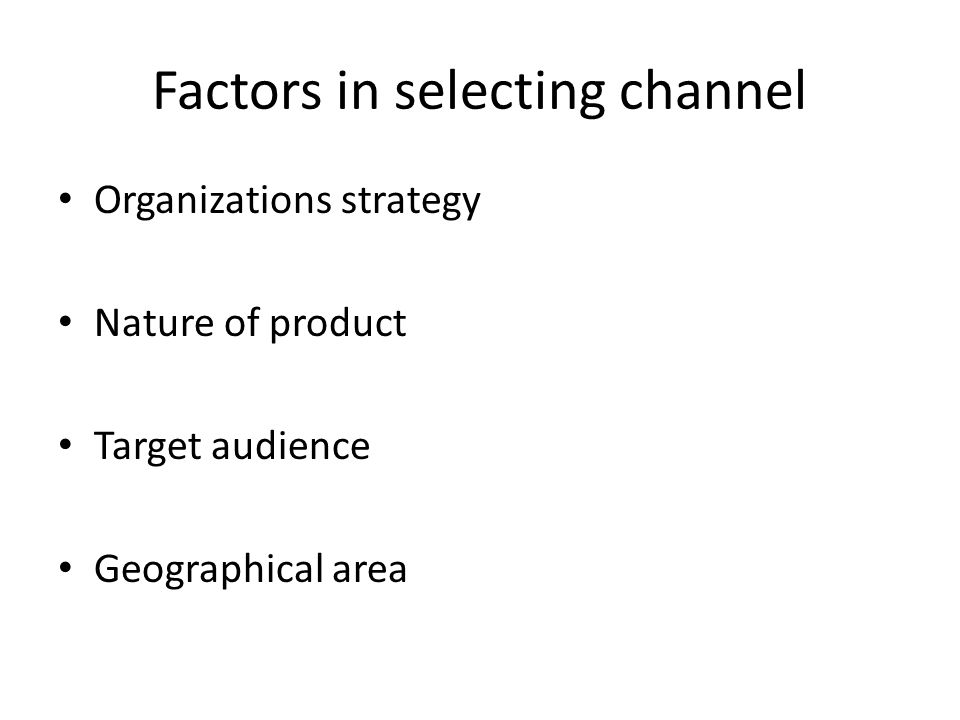 Factors in selecting channel
