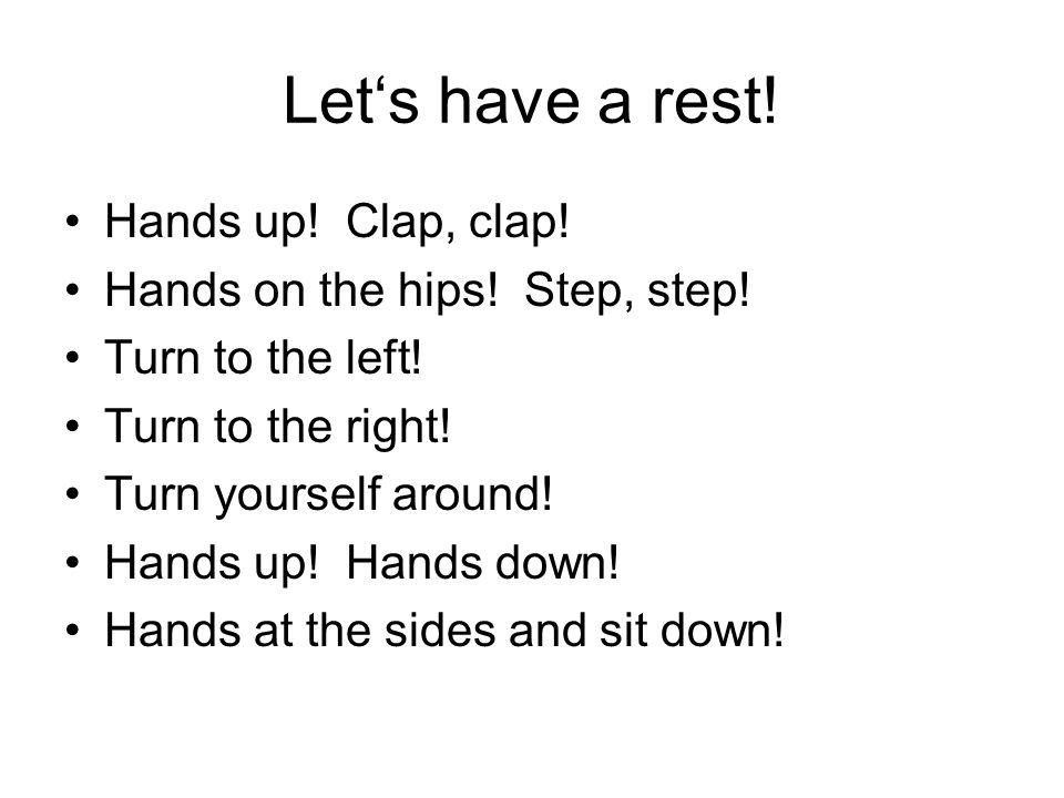 Let's have a rest! Hands up! Clap, clap!
