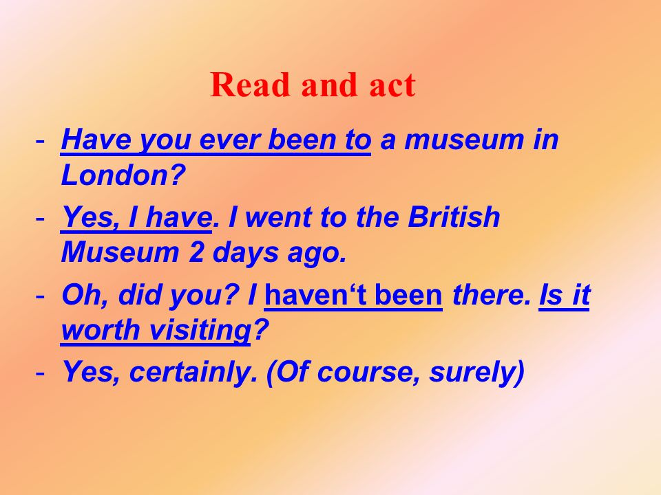 Read and act Have you ever been to a museum in London