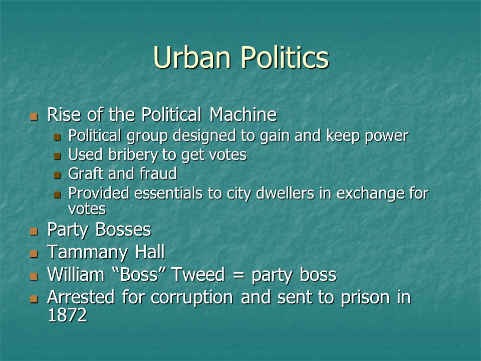 Urban Politics Rise of the Political Machine Party Bosses Tammany Hall