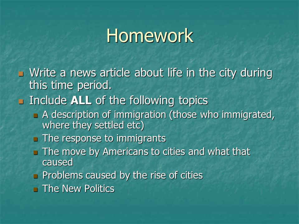Homework Write a news article about life in the city during this time period. Include ALL of the following topics.