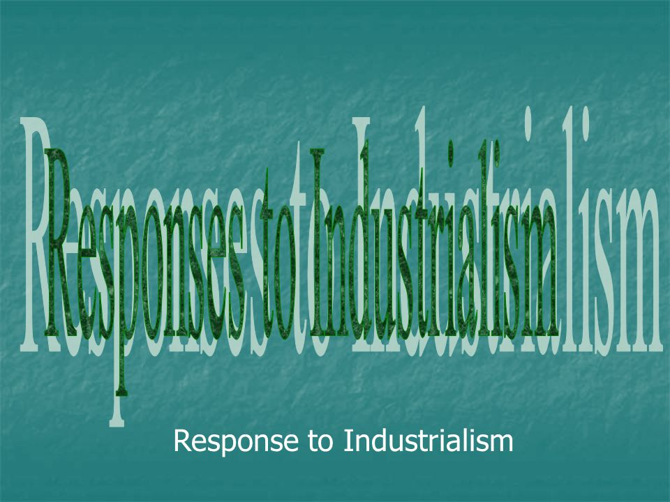 Responses to Industrialism