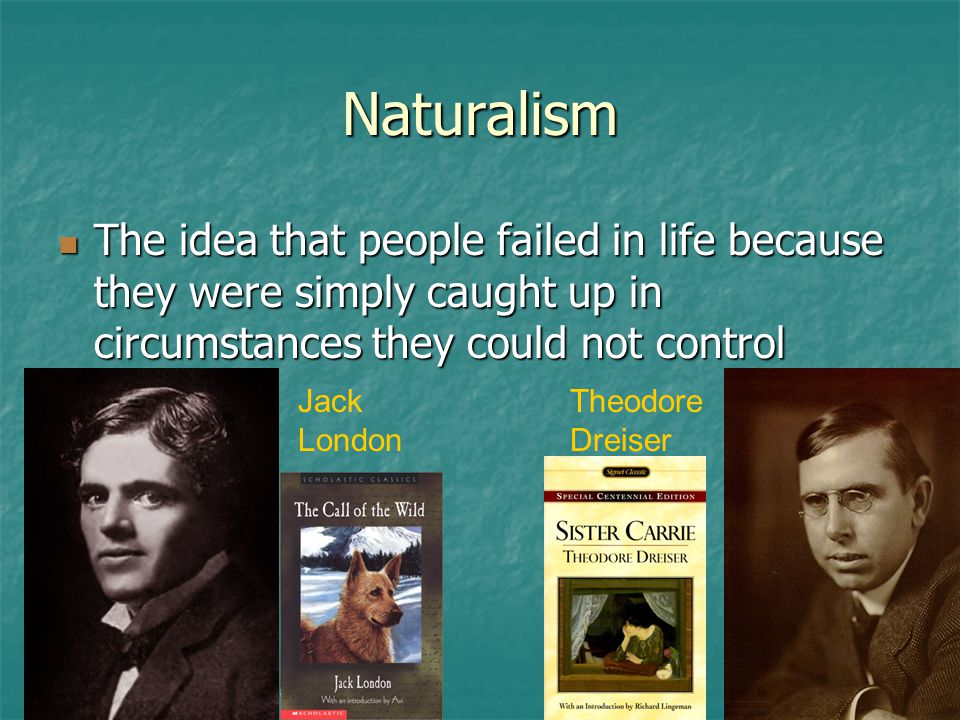 Naturalism The idea that people failed in life because they were simply caught up in circumstances they could not control.