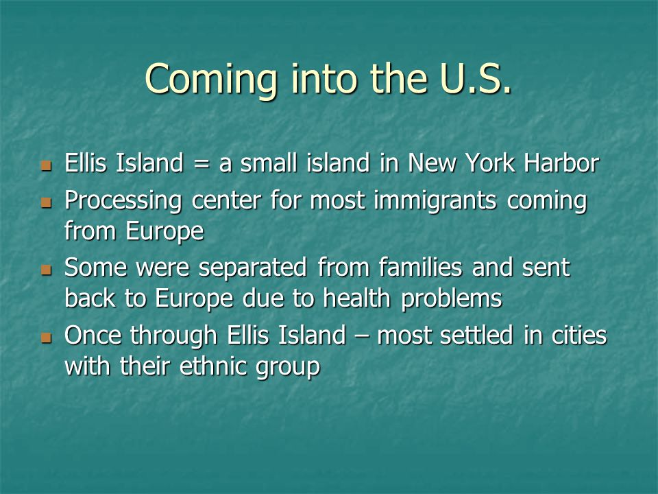 Coming into the U.S. Ellis Island = a small island in New York Harbor