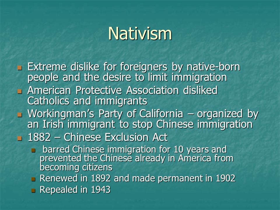Nativism Extreme dislike for foreigners by native-born people and the desire to limit immigration.