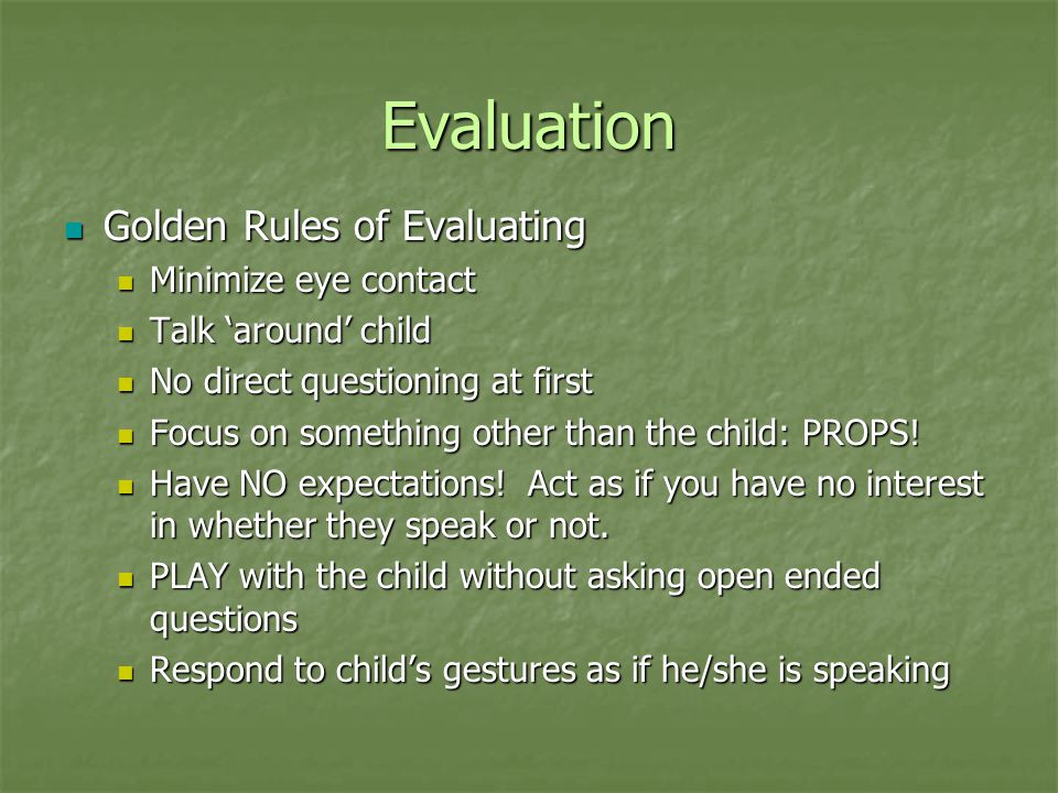 Evaluation Golden Rules of Evaluating Minimize eye contact