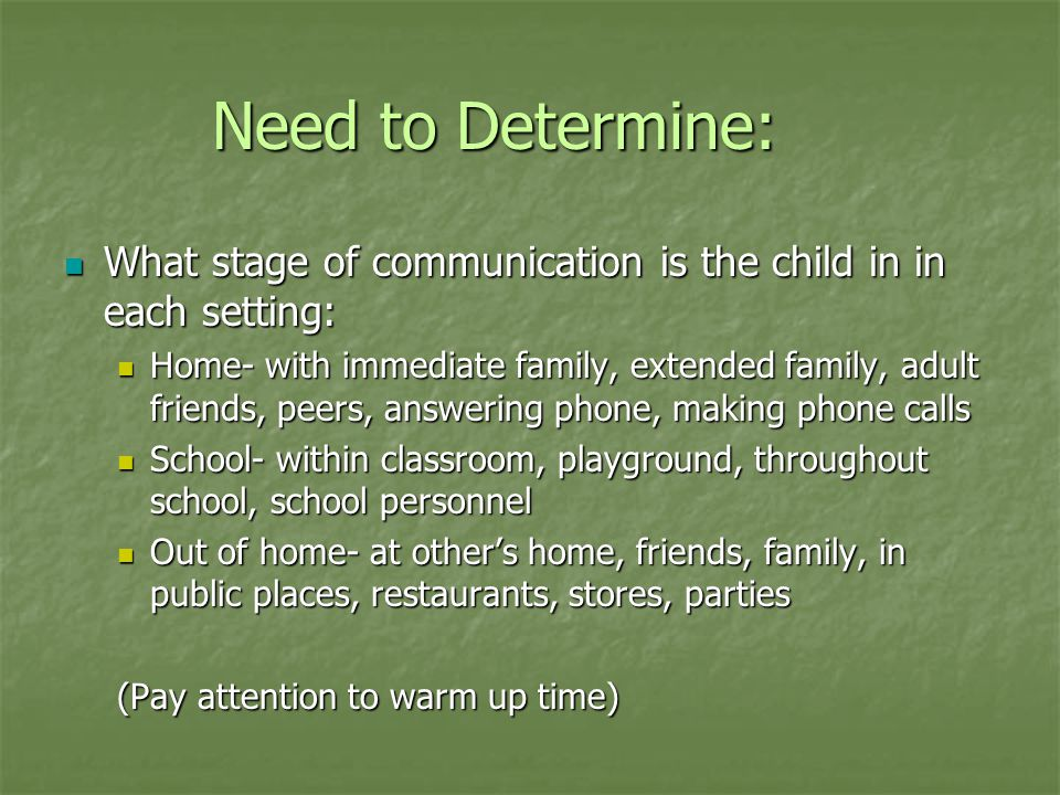 Need to Determine: What stage of communication is the child in in each setting: