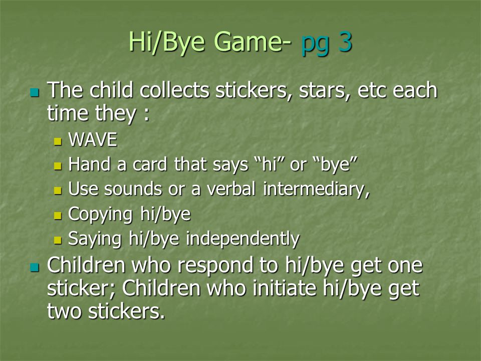 Hi/Bye Game- pg 3 The child collects stickers, stars, etc each time they : WAVE. Hand a card that says hi or bye