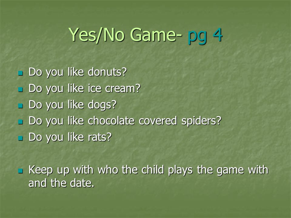 Yes/No Game- pg 4 Do you like donuts Do you like ice cream