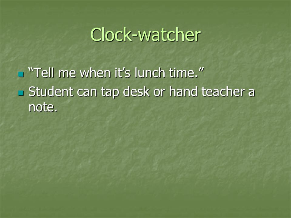 Clock-watcher Tell me when it's lunch time.