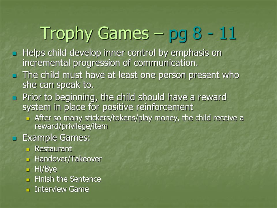 Trophy Games – pg 8 - 11 Helps child develop inner control by emphasis on incremental progression of communication.