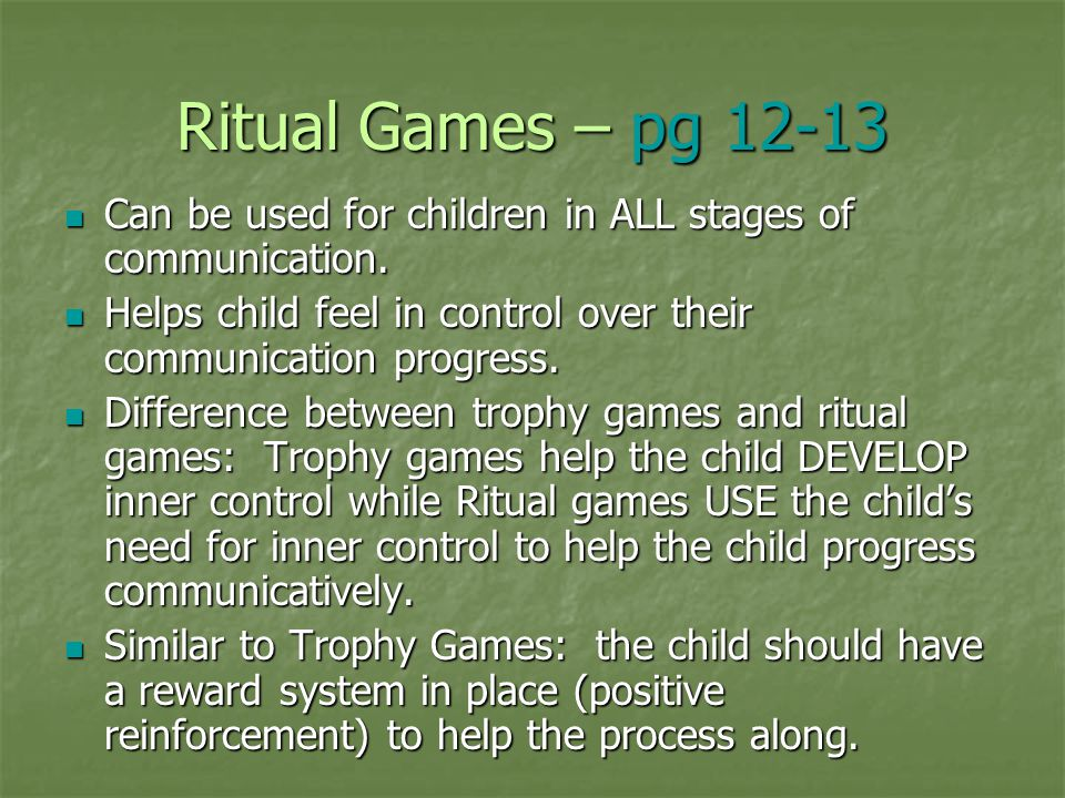 Ritual Games – pg 12-13 Can be used for children in ALL stages of communication. Helps child feel in control over their communication progress.
