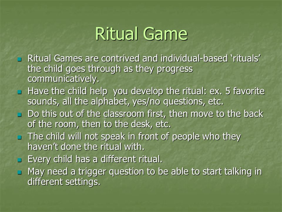 Ritual Game Ritual Games are contrived and individual-based 'rituals' the child goes through as they progress communicatively.