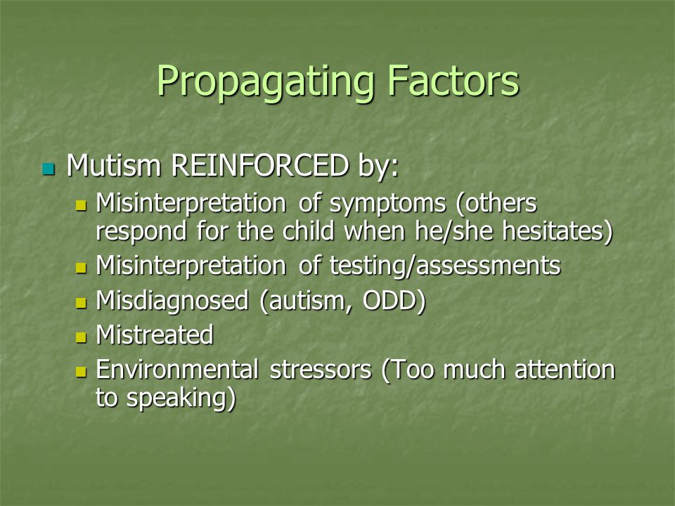 Propagating Factors Mutism REINFORCED by: