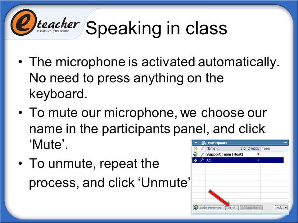 Speaking in class The microphone is activated automatically. No need to press anything on the keyboard.