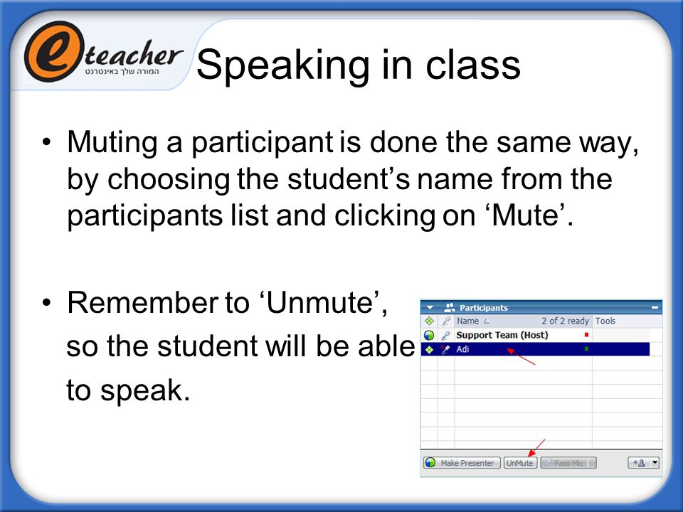 Speaking in class Muting a participant is done the same way, by choosing the student's name from the participants list and clicking on 'Mute'.