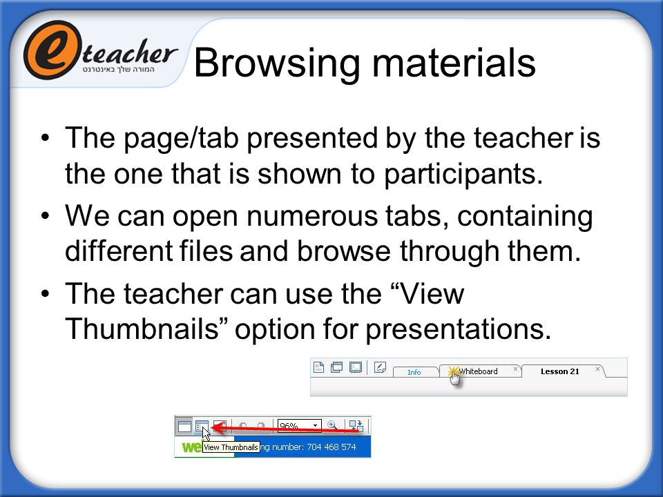 Browsing materials The page/tab presented by the teacher is the one that is shown to participants.