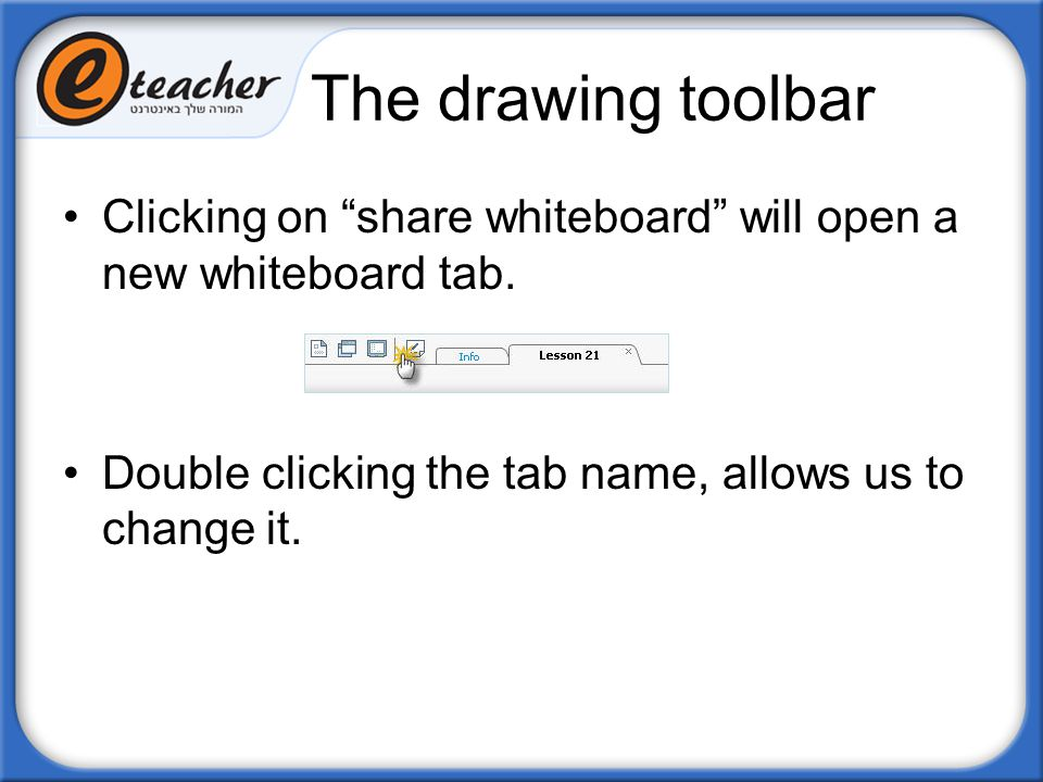 The drawing toolbar Clicking on share whiteboard will open a new whiteboard tab.