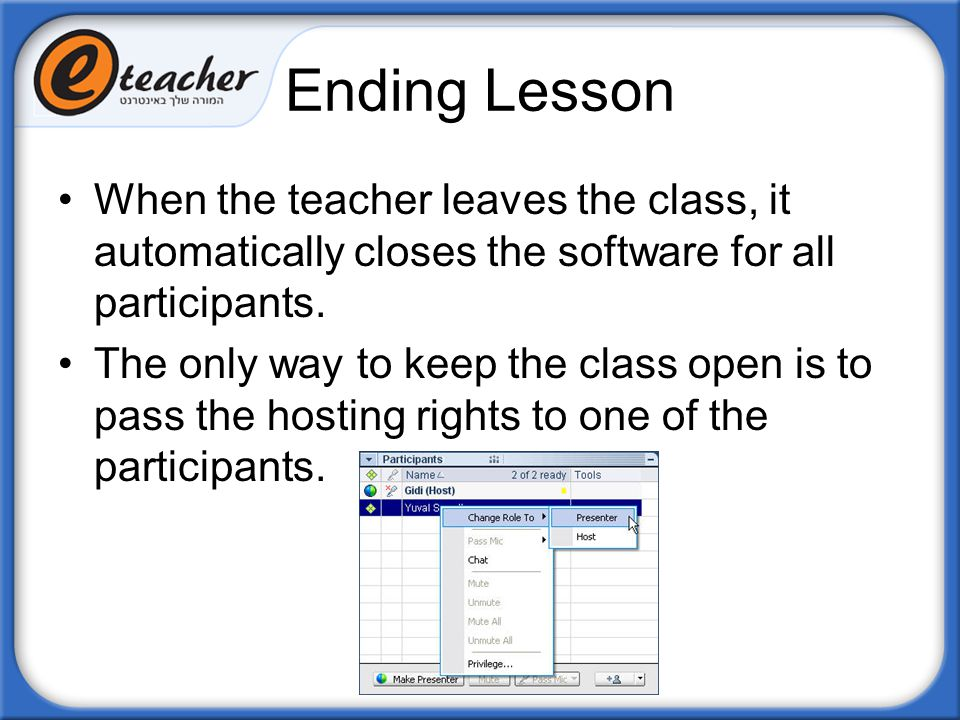 Ending Lesson When the teacher leaves the class, it automatically closes the software for all participants.