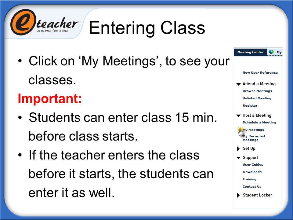 Entering Class Click on 'My Meetings', to see your classes. Important: