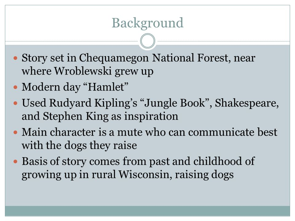 Background Story set in Chequamegon National Forest, near where Wroblewski grew up. Modern day Hamlet