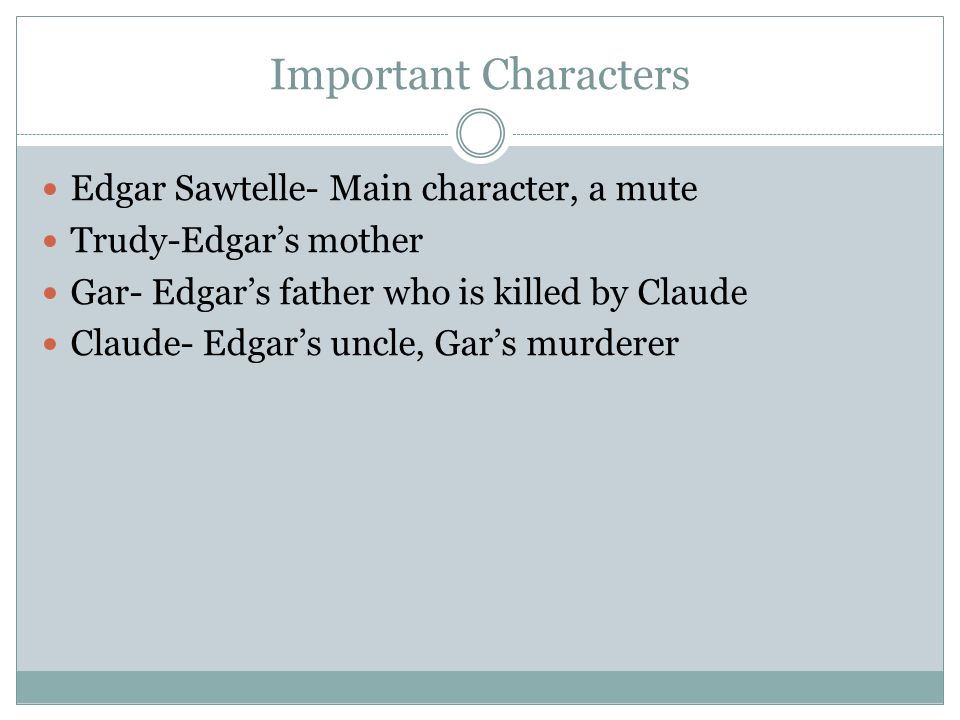 Important Characters Edgar Sawtelle- Main character, a mute