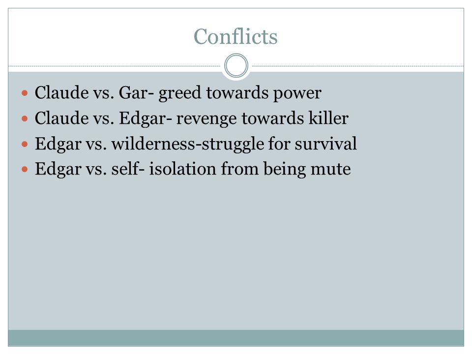 Conflicts Claude vs. Gar- greed towards power