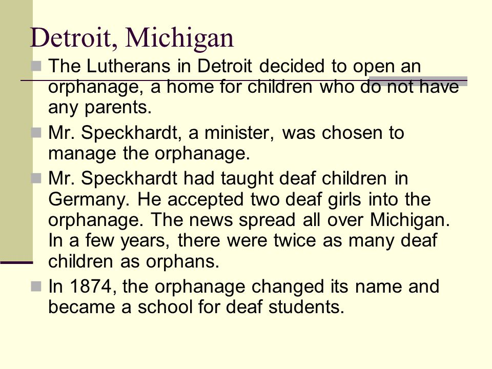 Detroit, Michigan The Lutherans in Detroit decided to open an orphanage, a home for children who do not have any parents.
