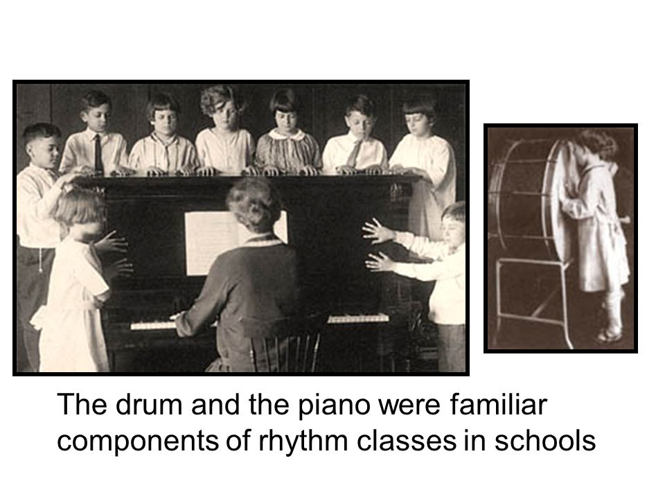 The drum and the piano were familiar components of rhythm classes in schools